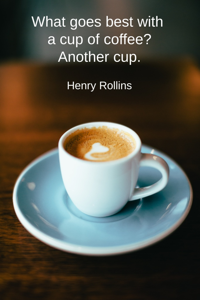 Cup of coffee to promote National Coffee Day with the text: What goes best with a cup of coffee? Another cup. ~Henry Rollins